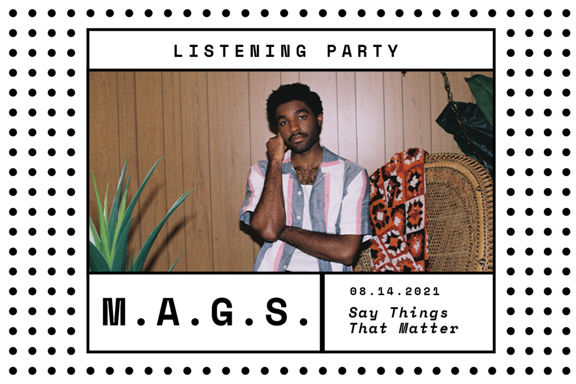 M.A.G.S.: 'Say Things That Matter' Listening Party